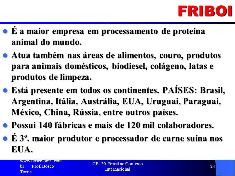 FRIBOI É a maior empresa em processamento de proteína animal do mundo. É a maior empresa em processamento de proteína animal do mundo. Atua também nas