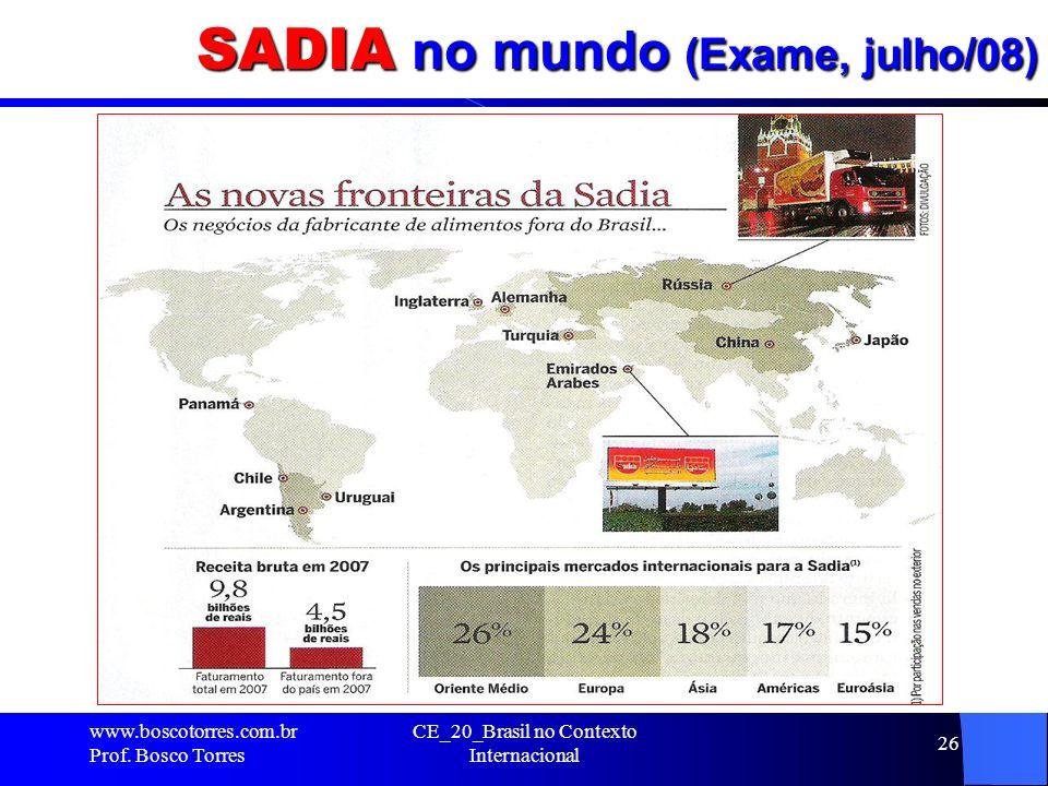SADIA no mundo (Exame, julho/08). www.boscotorres.com.br Prof. Bosco Torres CE_20_Brasil no Contexto Internacional 26