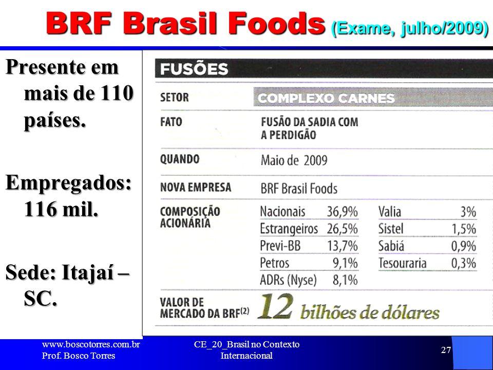 BRF Brasil Foods (Exame, julho/2009) Presente em mais de 110 países. Empregados: 116 mil. Sede: Itajaí – SC. www.boscotorres.com.br Prof. Bosco Torres