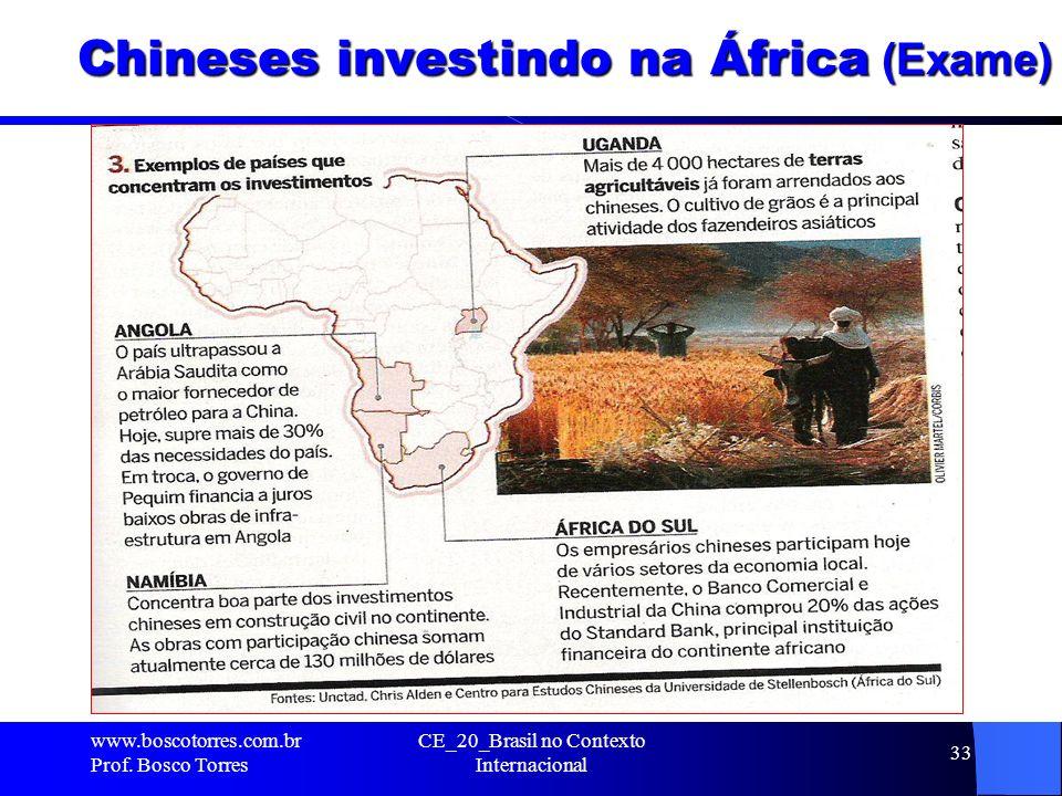 Chineses investindo na África (Exame). www.boscotorres.com.br Prof. Bosco Torres CE_20_Brasil no Contexto Internacional 33