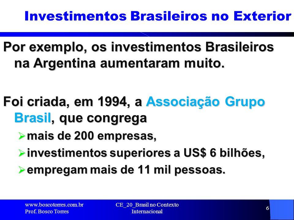 CE_20_Brasil no Contexto Internacional 7 Investimentos Brasileiros no Exterior As companhias nacionais investiram, em 2008, US$ 20 bilhões lá fora - número 185% maior do que o registrado em 2007.