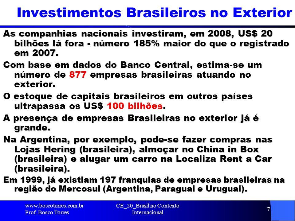 CE_20_Brasil no Contexto Internacional 7 Investimentos Brasileiros no Exterior As companhias nacionais investiram, em 2008, US$ 20 bilhões lá fora - n