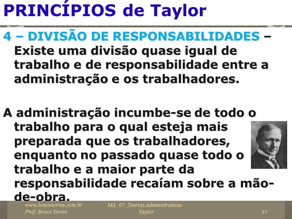 37 PRINCÍPIOS de Taylor 4 – DIVISÃO DE RESPONSABILIDADES – Existe uma divisão quase igual de trabalho e de responsabilidade entre a administração e os