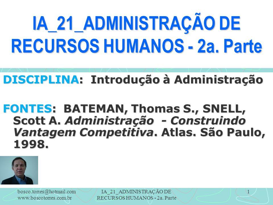 IA_21_ADMINISTRAÇÃO DE RECURSOS HUMANOS - 2a. Parte 1 DISCIPLINA: Introdução à Administração FONTES: BATEMAN, Thomas S., SNELL, Scott A. Administração