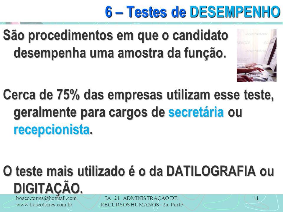 IA_21_ADMINISTRAÇÃO DE RECURSOS HUMANOS - 2a. Parte 11 6 – Testes de DESEMPENHO São procedimentos em que o candidato desempenha uma amostra da função.