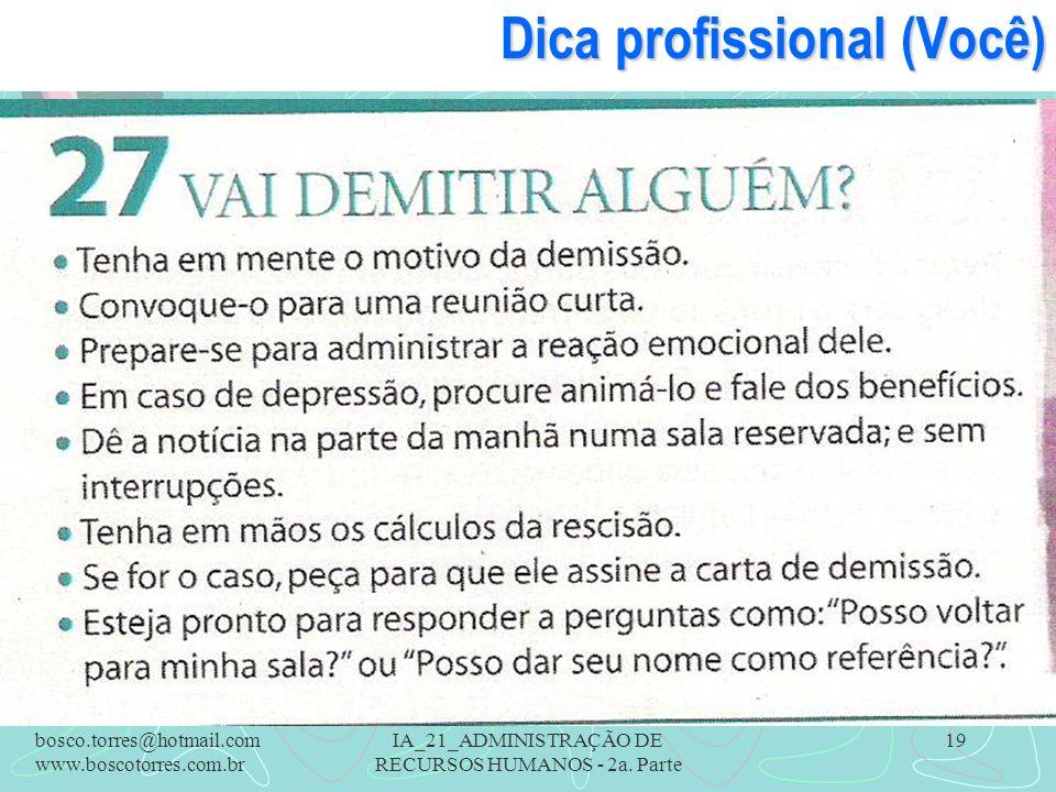 IA_21_ADMINISTRAÇÃO DE RECURSOS HUMANOS - 2a. Parte 19 Dica profissional (Você). bosco.torres@hotmail.com www.boscotorres.com.br