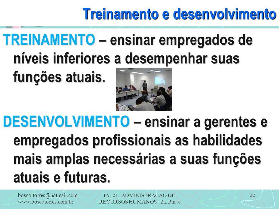 IA_21_ADMINISTRAÇÃO DE RECURSOS HUMANOS - 2a. Parte 22 Treinamento e desenvolvimento TREINAMENTO – ensinar empregados de níveis inferiores a desempenh