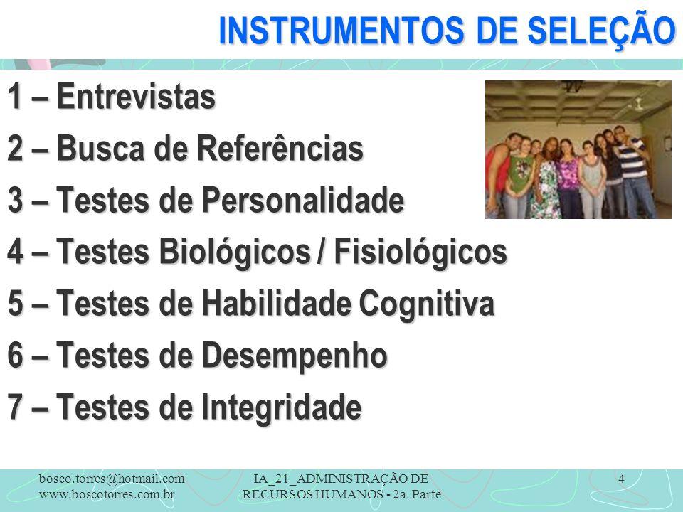 4 INSTRUMENTOS DE SELEÇÃO 1 – Entrevistas 2 – Busca de Referências 3 – Testes de Personalidade 4 – Testes Biológicos / Fisiológicos 5 – Testes de Habi