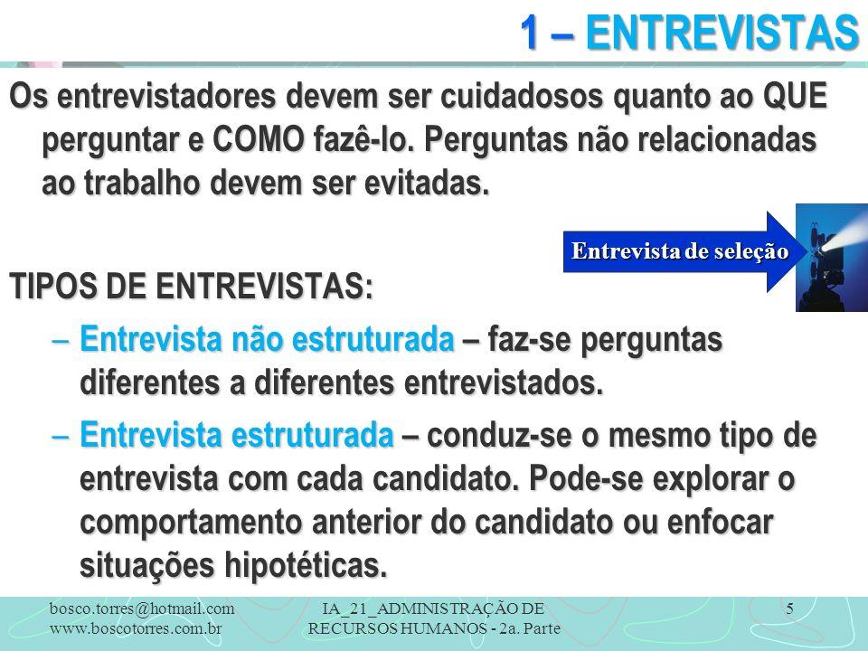 IA_21_ADMINISTRAÇÃO DE RECURSOS HUMANOS - 2a. Parte 5 1 – ENTREVISTAS Os entrevistadores devem ser cuidadosos quanto ao QUE perguntar e COMO fazê-lo.