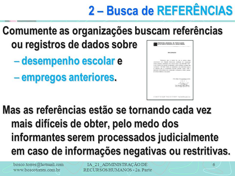 IA_21_ADMINISTRAÇÃO DE RECURSOS HUMANOS - 2a. Parte 6 2 – Busca de REFERÊNCIAS Comumente as organizações buscam referências ou registros de dados sobr