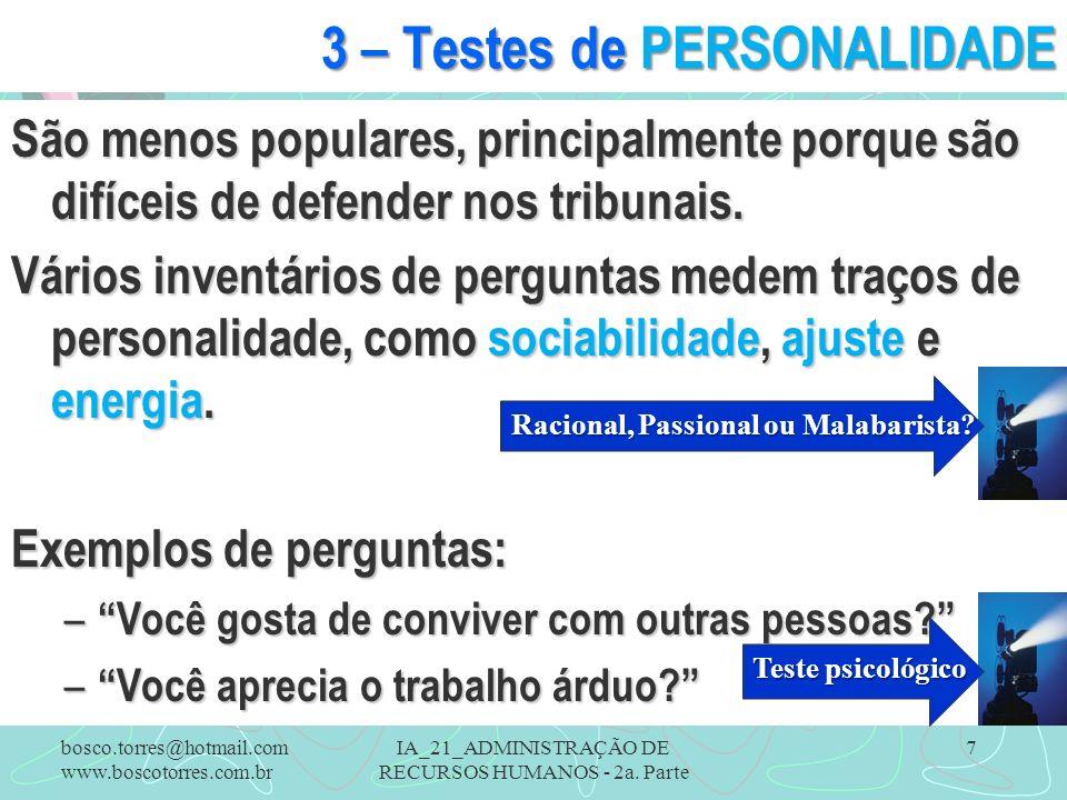 IA_21_ADMINISTRAÇÃO DE RECURSOS HUMANOS - 2a. Parte 7 3 – Testes de PERSONALIDADE São menos populares, principalmente porque são difíceis de defender