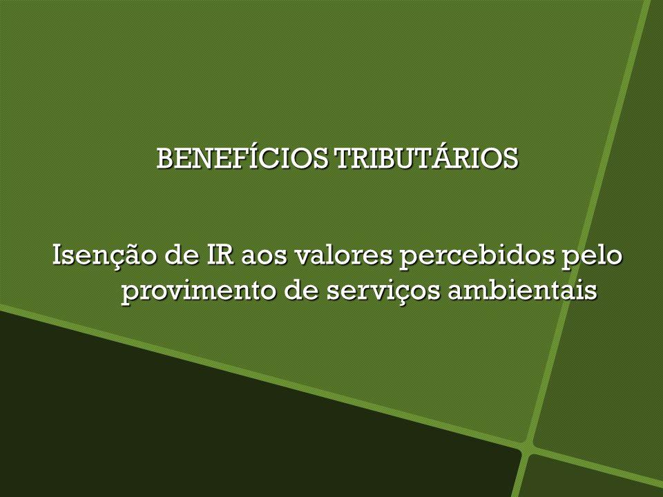 BENEFÍCIOS TRIBUTÁRIOS Isenção de IR aos valores percebidos pelo provimento de serviços ambientais