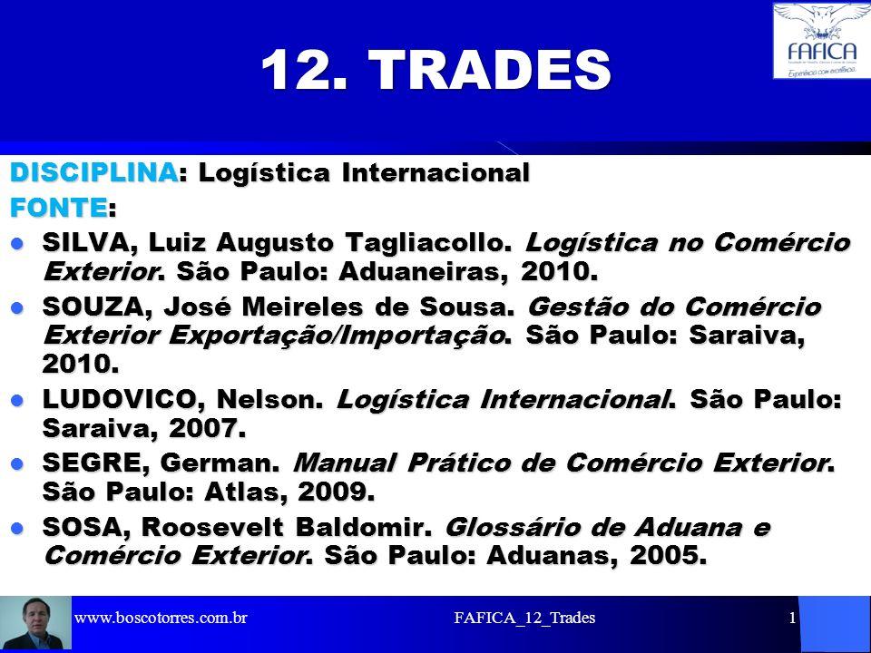 FAFICA_12_Trades1 12. TRADES DISCIPLINA: Logística Internacional FONTE: SILVA, Luiz Augusto Tagliacollo. Logística no Comércio Exterior. São Paulo: Ad