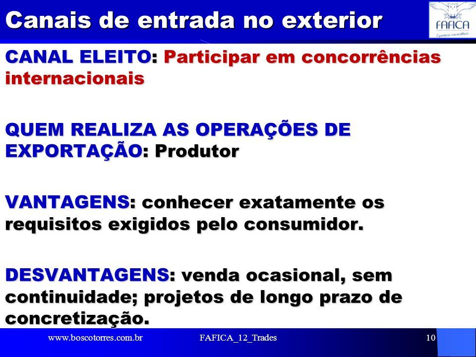 Canais de entrada no exterior CANAL ELEITO: Participar em concorrências internacionais QUEM REALIZA AS OPERAÇÕES DE EXPORTAÇÃO: Produtor VANTAGENS: co
