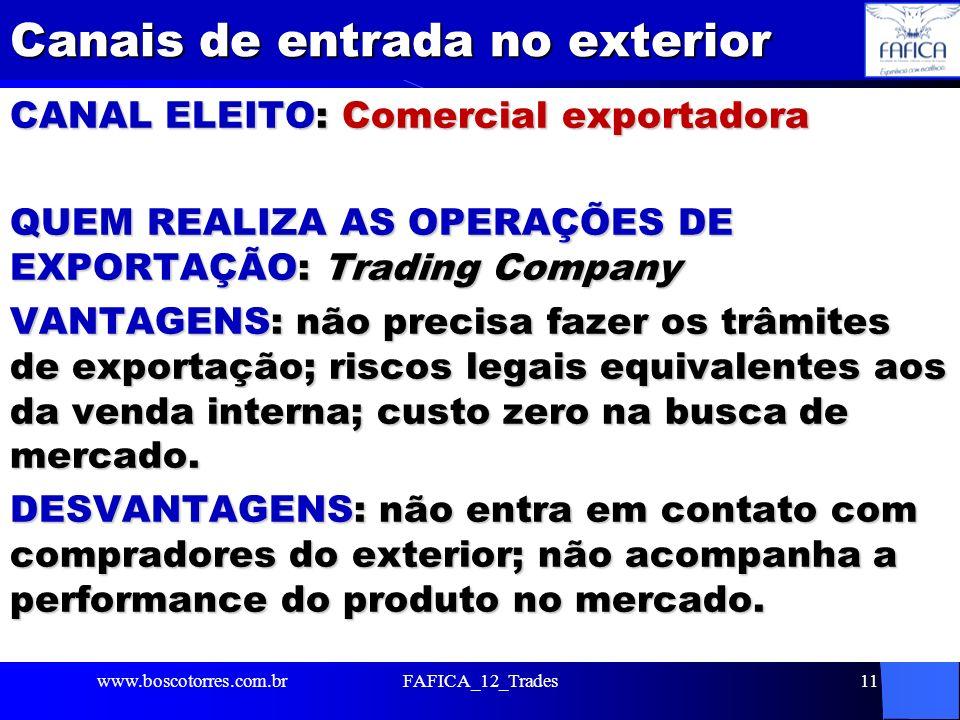 Canais de entrada no exterior CANAL ELEITO: Comercial exportadora QUEM REALIZA AS OPERAÇÕES DE EXPORTAÇÃO: Trading Company VANTAGENS: não precisa faze