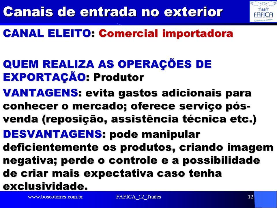 Canais de entrada no exterior CANAL ELEITO: Comercial importadora QUEM REALIZA AS OPERAÇÕES DE EXPORTAÇÃO: Produtor VANTAGENS: evita gastos adicionais