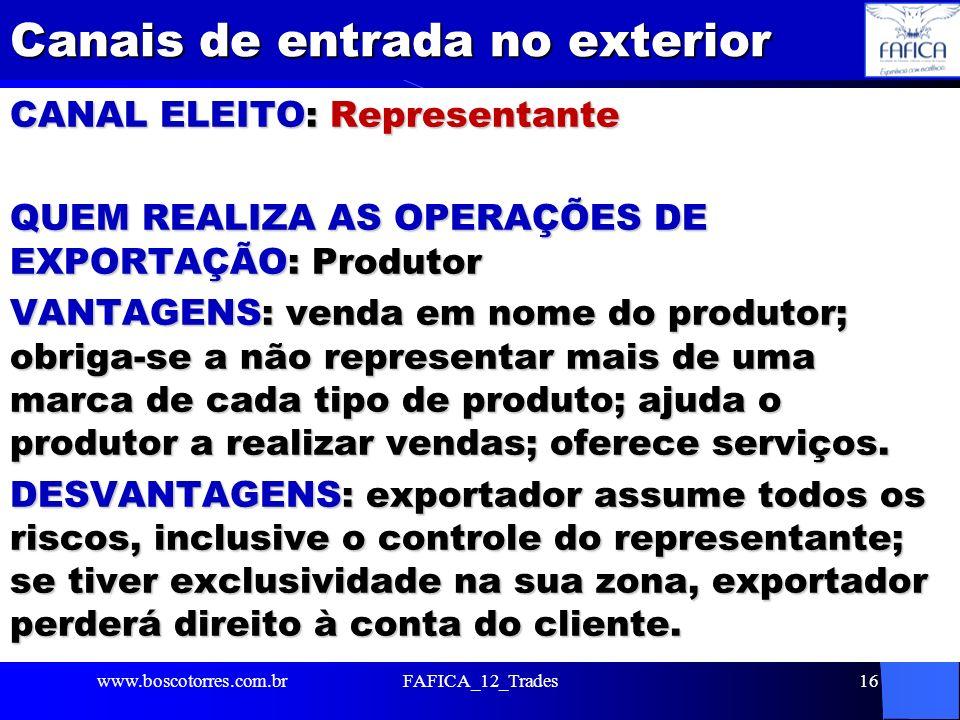Canais de entrada no exterior CANAL ELEITO: Representante QUEM REALIZA AS OPERAÇÕES DE EXPORTAÇÃO: Produtor VANTAGENS: venda em nome do produtor; obri