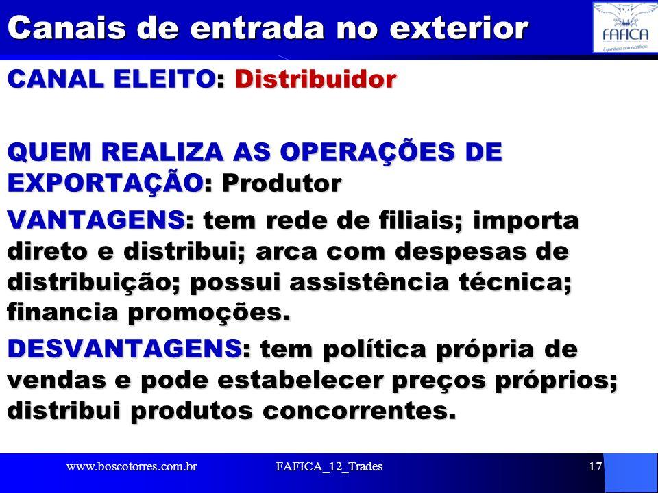Canais de entrada no exterior CANAL ELEITO: Distribuidor QUEM REALIZA AS OPERAÇÕES DE EXPORTAÇÃO: Produtor VANTAGENS: tem rede de filiais; importa dir