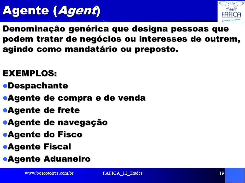 Agente (Agent) Denominação genérica que designa pessoas que podem tratar de negócios ou interesses de outrem, agindo como mandatário ou preposto. EXEM