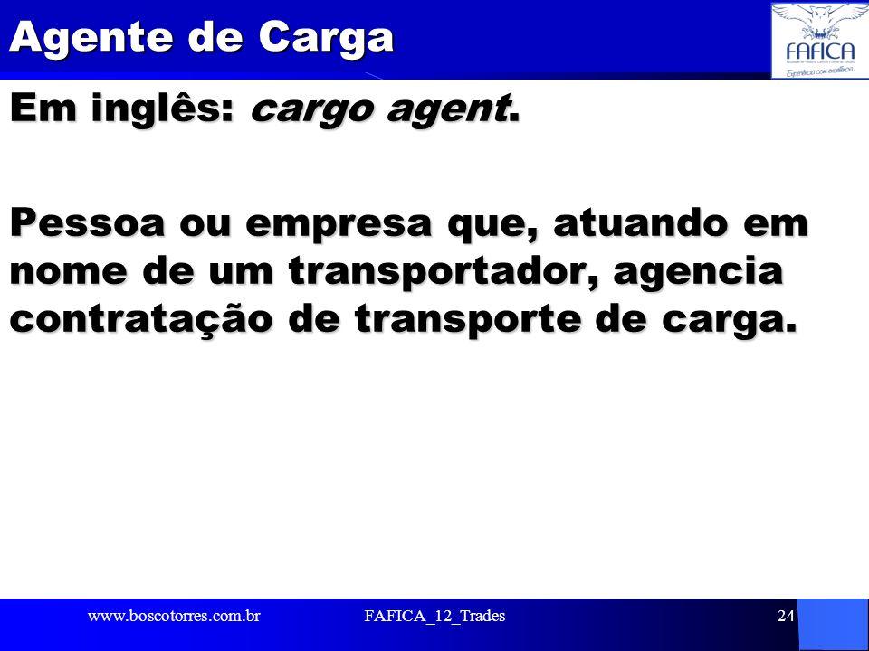 Agente de Carga Em inglês: cargo agent. Pessoa ou empresa que, atuando em nome de um transportador, agencia contratação de transporte de carga. www.bo