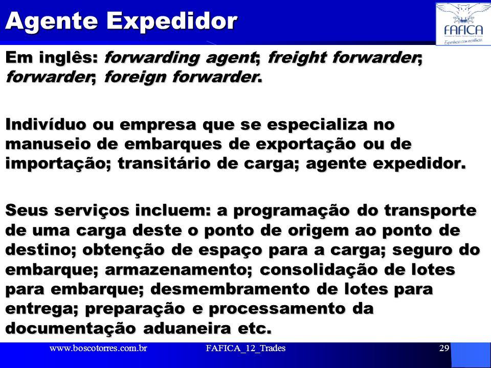 Agente Expedidor Em inglês: forwarding agent; freight forwarder; forwarder; foreign forwarder. Indivíduo ou empresa que se especializa no manuseio de