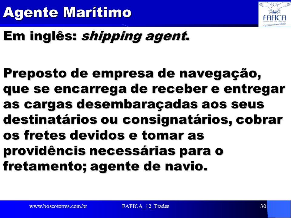 Agente Marítimo Em inglês: shipping agent. Preposto de empresa de navegação, que se encarrega de receber e entregar as cargas desembaraçadas aos seus