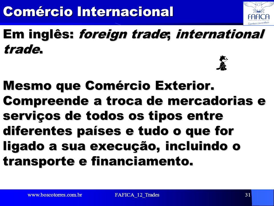 Comércio Internacional Em inglês: foreign trade; international trade. Mesmo que Comércio Exterior. Compreende a troca de mercadorias e serviços de tod