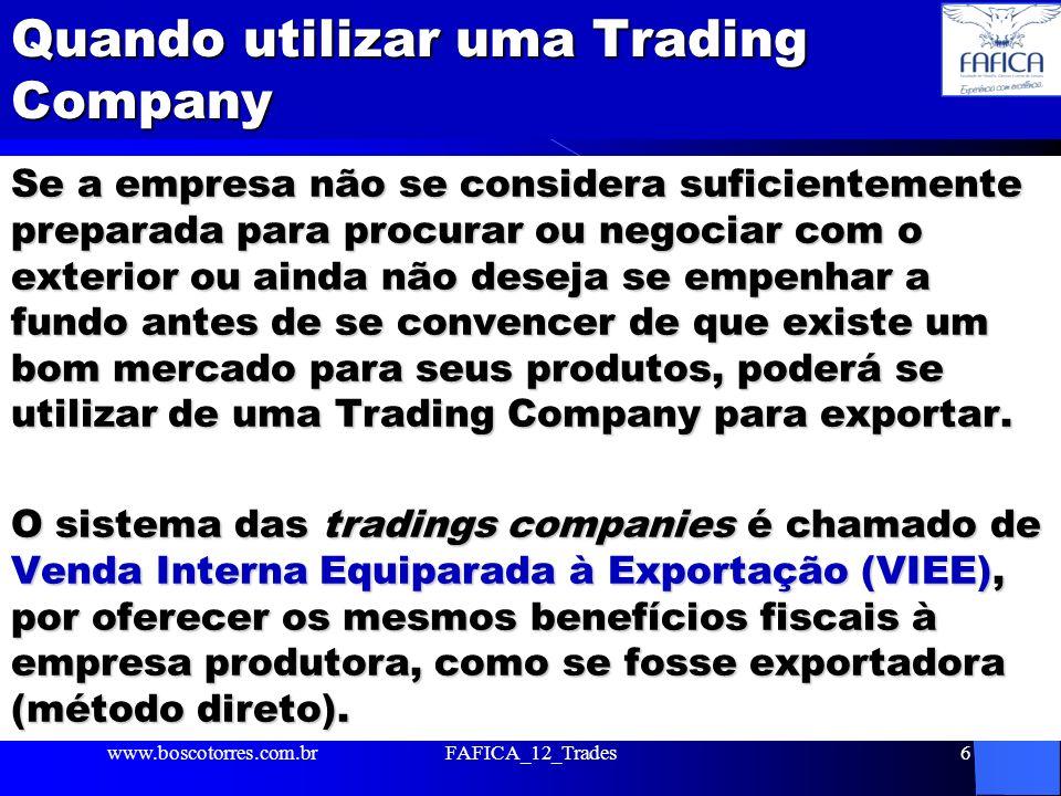 Quando utilizar uma Trading Company Se a empresa não se considera suficientemente preparada para procurar ou negociar com o exterior ou ainda não dese