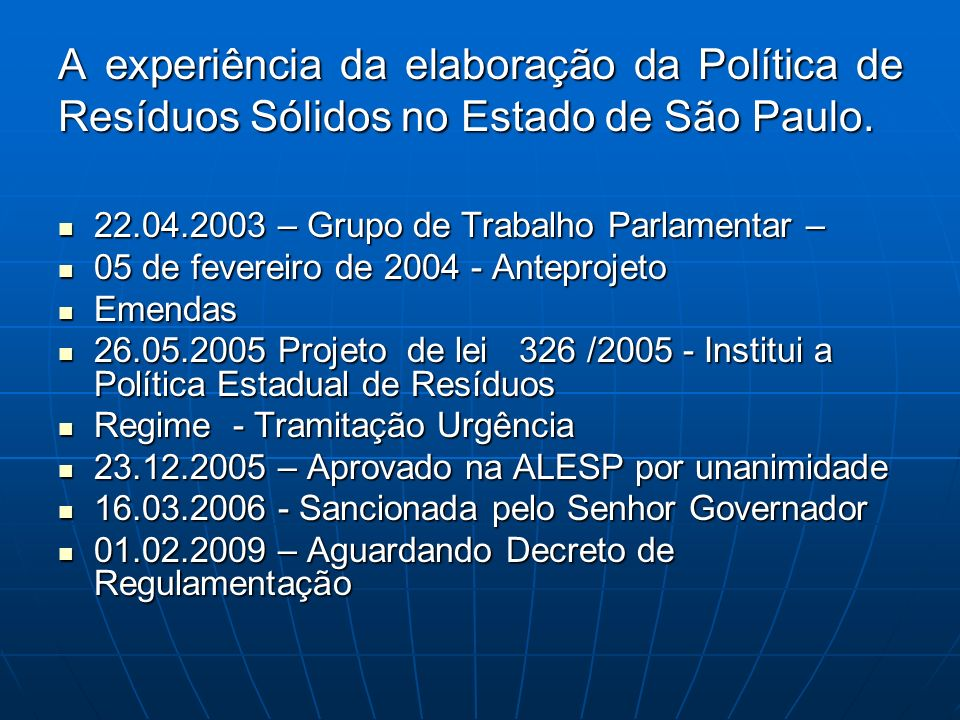 A experiência da elaboração da Política de Resíduos Sólidos no Estado de São Paulo. 22.04.2003 – Grupo de Trabalho Parlamentar – 22.04.2003 – Grupo de