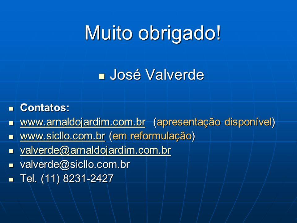 Muito obrigado! José Valverde José Valverde Contatos: Contatos: www.arnaldojardim.com.br (apresentação disponível) www.arnaldojardim.com.br (apresenta