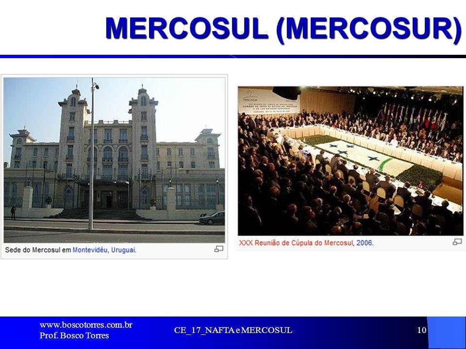 MERCOSUL (MERCOSUR). www.boscotorres.com.br Prof. Bosco Torres CE_17_NAFTA e MERCOSUL10