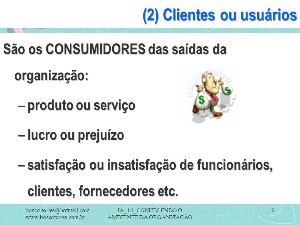 IA_14_CONHECENDO O AMBIENTE DA ORGANIZAÇÃO 19 (2) Clientes ou usuários São os CONSUMIDORES das saídas da organização: – produto ou serviço – lucro ou