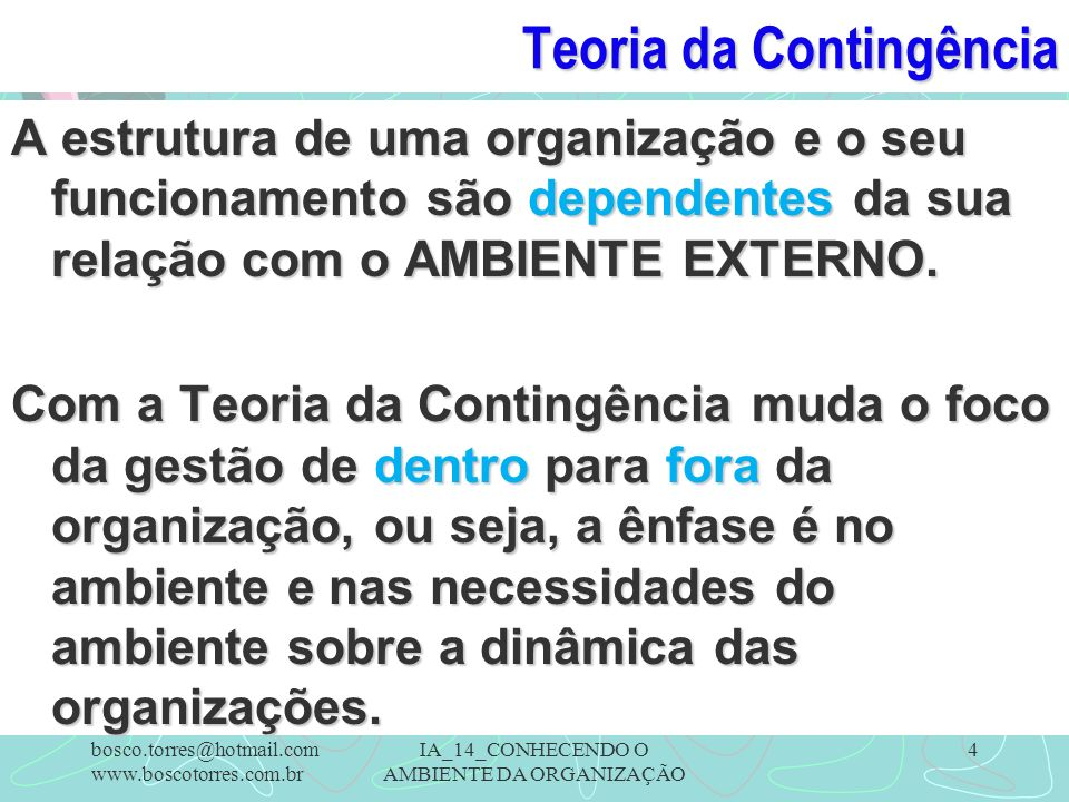 Teoria da Contingência A estrutura de uma organização e o seu funcionamento são dependentes da sua relação com o AMBIENTE EXTERNO. Com a Teoria da Con