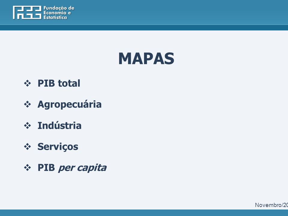 MAPAS PIB total Agropecuária Indústria Serviços PIB per capita Novembro/2011