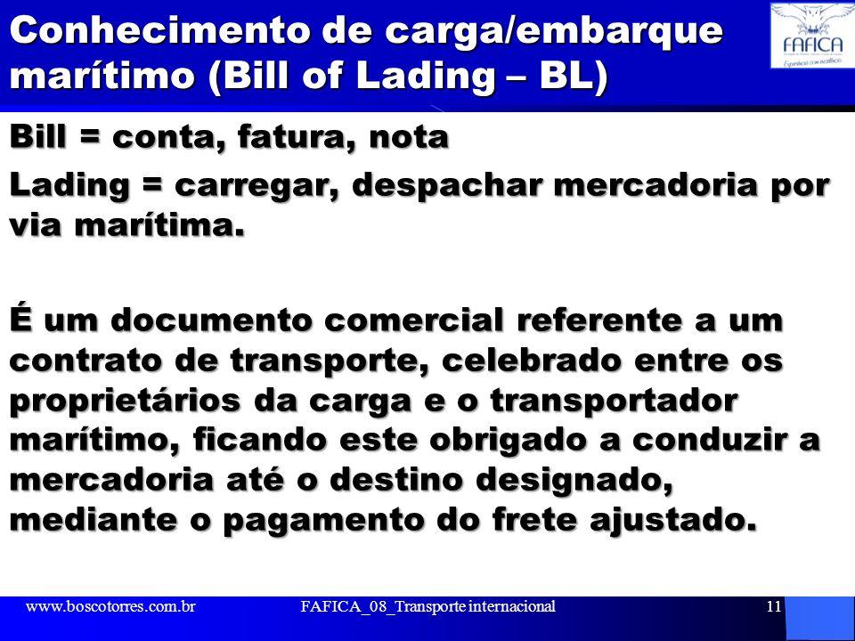 Conhecimento de carga/embarque marítimo (Bill of Lading – BL) Bill = conta, fatura, nota Lading = carregar, despachar mercadoria por via marítima. É u