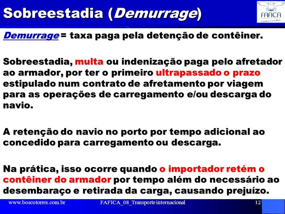 Sobreestadia (Demurrage) Demurrage = taxa paga pela detenção de contêiner. Sobreestadia, multa ou indenização paga pelo afretador ao armador, por ter