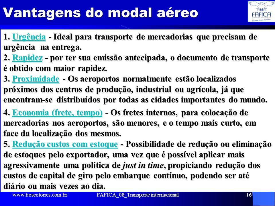 Vantagens do modal aéreo Vantagens do modal aéreo 1. Urgência - Ideal para transporte de mercadorias que precisam de urgência na entrega. 2. Rapidez -