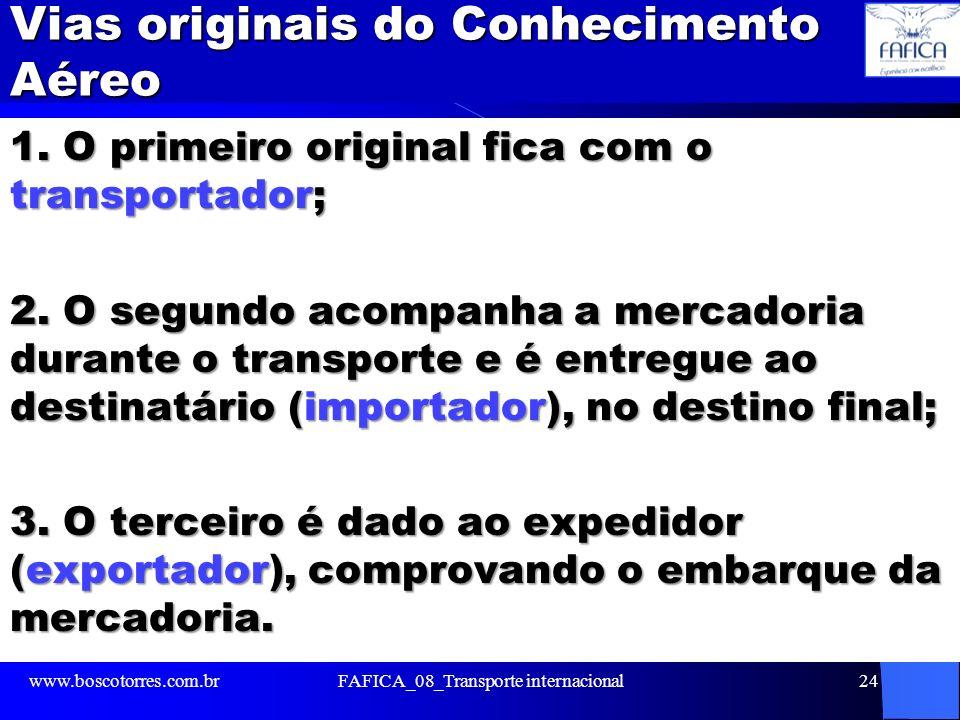Vias originais do Conhecimento Aéreo 1. O primeiro original fica com o transportador; 2. O segundo acompanha a mercadoria durante o transporte e é ent