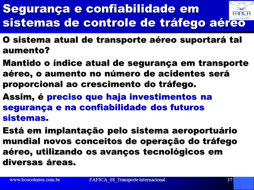 Segurança e confiabilidade em sistemas de controle de tráfego aéreo O sistema atual de transporte aéreo suportará tal aumento? Mantido o índice atual