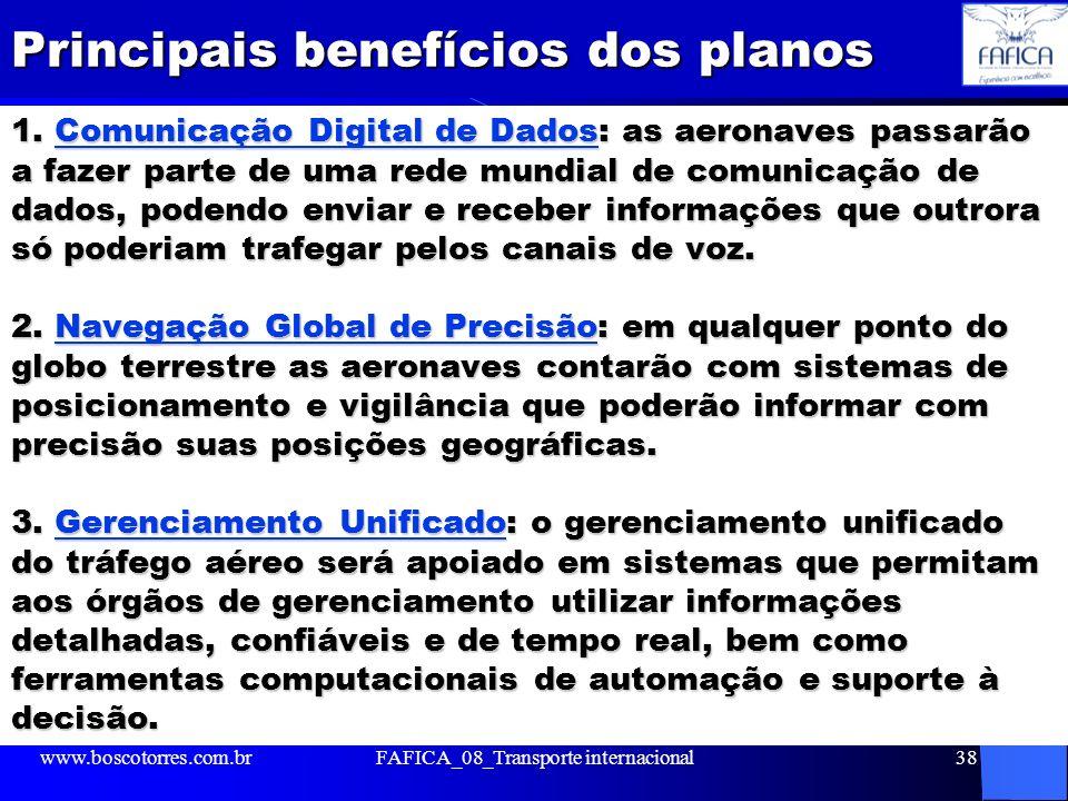 Principais benefícios dos planos 1. Comunicação Digital de Dados: as aeronaves passarão a fazer parte de uma rede mundial de comunicação de dados, pod
