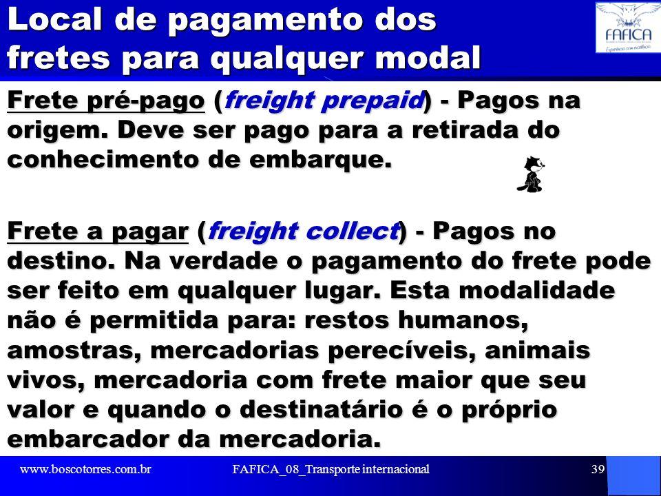 Local de pagamento dos fretes para qualquer modal Frete pré-pago (freight prepaid) - Pagos na origem. Deve ser pago para a retirada do conhecimento de