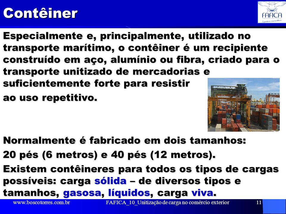 Contêiner Especialmente e, principalmente, utilizado no transporte marítimo, o contêiner é um recipiente construído em aço, alumínio ou fibra, criado para o transporte unitizado de mercadorias e suficientemente forte para resistir ao uso repetitivo.