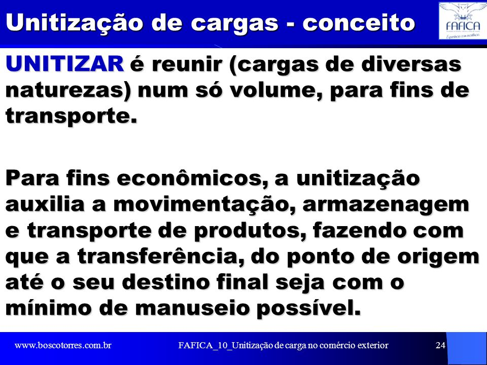 Unitização de cargas - conceito UNITIZAR é reunir (cargas de diversas naturezas) num só volume, para fins de transporte. Para fins econômicos, a uniti