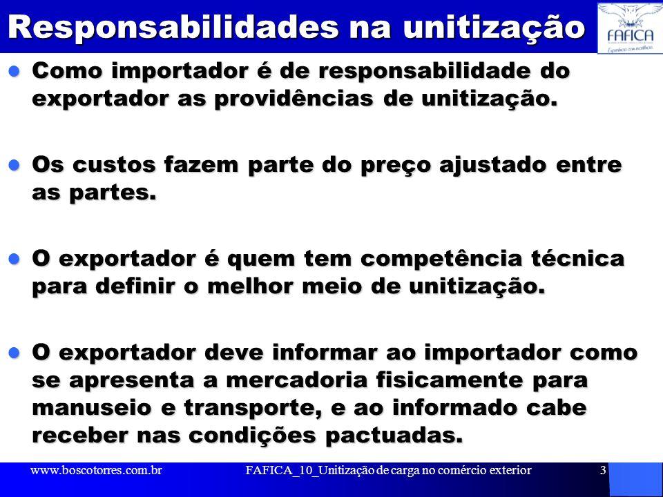 Responsabilidades na unitização Como importador é de responsabilidade do exportador as providências de unitização. Como importador é de responsabilida
