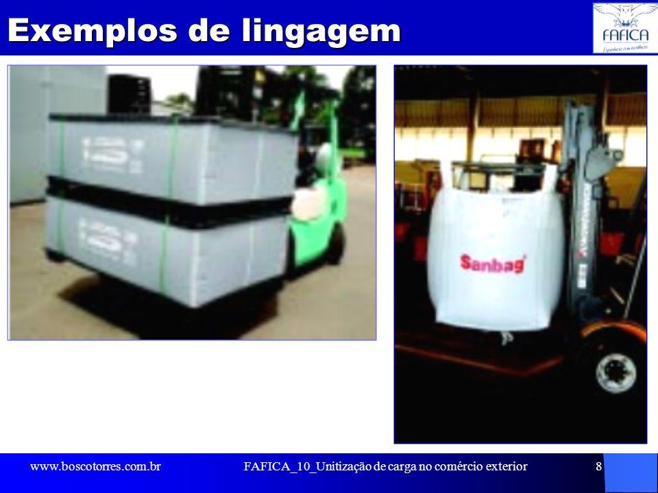 Exemplos de embalagens. www.boscotorres.com.brFAFICA_10_Unitização de carga no comércio exterior19