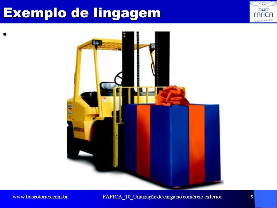 Exemplo de lingagem. www.boscotorres.com.brFAFICA_10_Unitização de carga no comércio exterior9