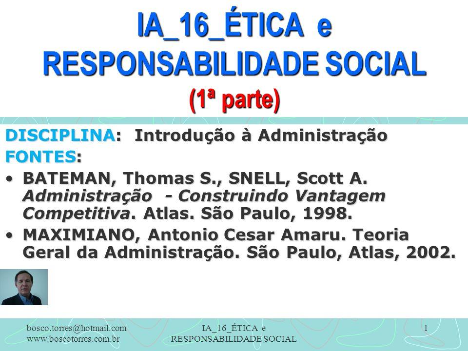 IA_16_ÉTICA e RESPONSABILIDADE SOCIAL 1 IA_16_ÉTICA e RESPONSABILIDADE SOCIAL (1ª parte) DISCIPLINA: Introdução à Administração FONTES: BATEMAN, Thoma