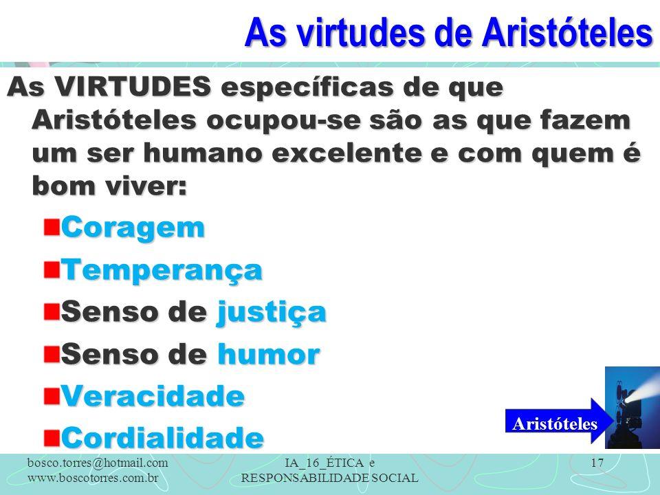As virtudes de Aristóteles As VIRTUDES específicas de que Aristóteles ocupou-se são as que fazem um ser humano excelente e com quem é bom viver: Corag