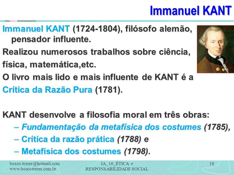 Immanuel KANT Immanuel KANT (1724-1804), filósofo alemão, pensador influente. Realizou numerosos trabalhos sobre ciência, física, matemática,etc. O li