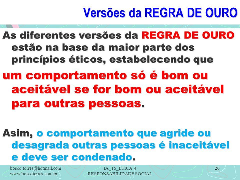 Versões da REGRA DE OURO As diferentes versões da REGRA DE OURO estão na base da maior parte dos princípios éticos, estabelecendo que um comportamento